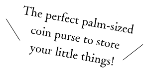 The perfect palm-sized coin purse to store your little things!